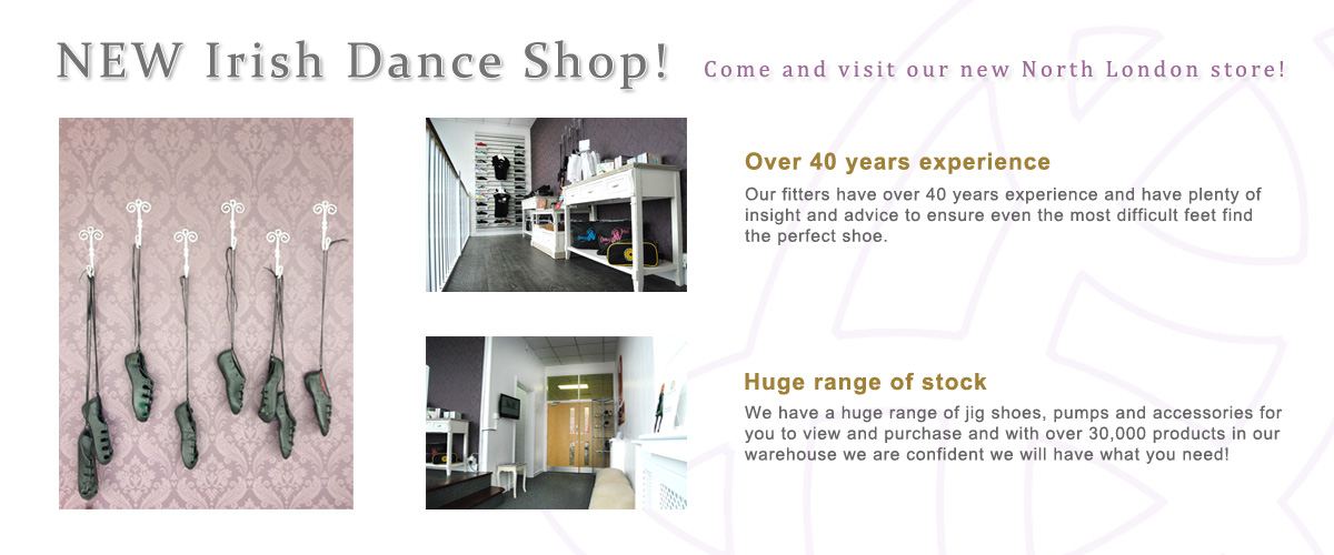 New Irish Dance Shop - Come and visit our NEW north London store!