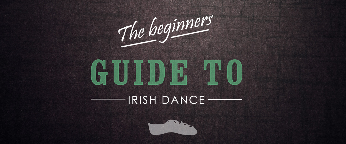 Beginners Guide To Irish Dancing